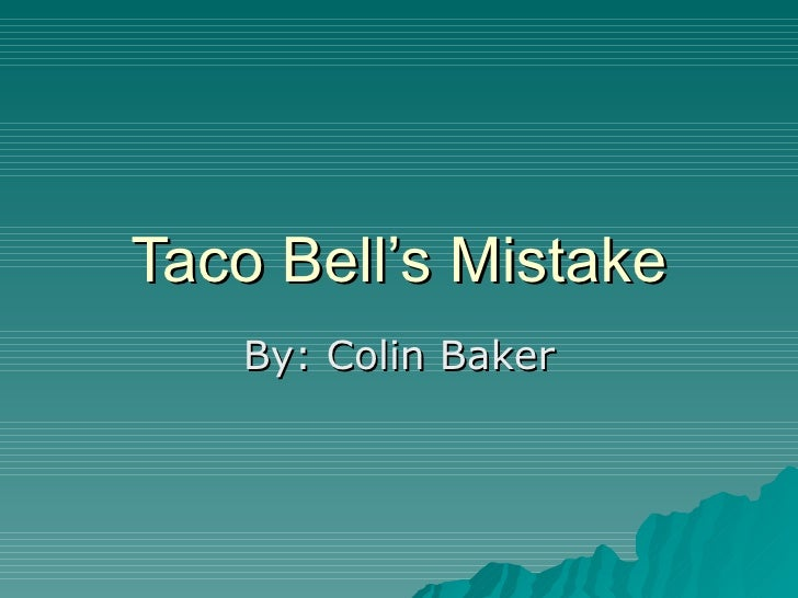 Taco Bell's Mistake By: Colin Baker