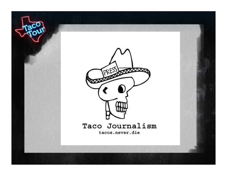 TacoJournalism.com F o o d .     C u l t u r e .             T e x a s      In search of the tastiest tacos in Texas!     ...