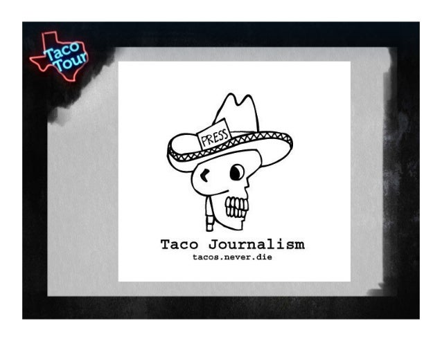 TacoJournalism.com  F o o d . C u l t u r e . T e x a s In search of the tastiest tacos in Texas! tacos.never.die.