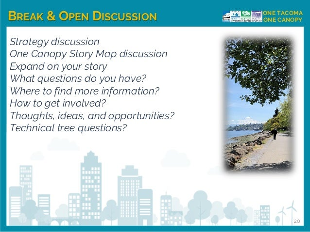 BREAK & OPEN DISCUSSION ONE TACOMA ONE CANOPY Strategy discussion One Canopy Story Map discussion Expand on your story Wha...