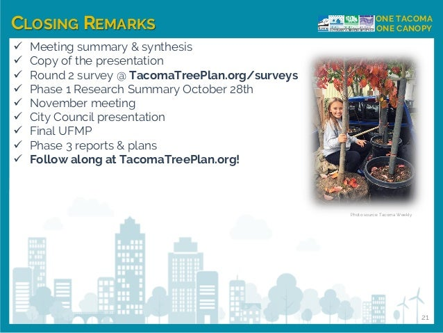 CLOSING REMARKS ONE TACOMA ONE CANOPY ✓ Meeting summary & synthesis ✓ Copy of the presentation ✓ Round 2 survey @ TacomaTr...