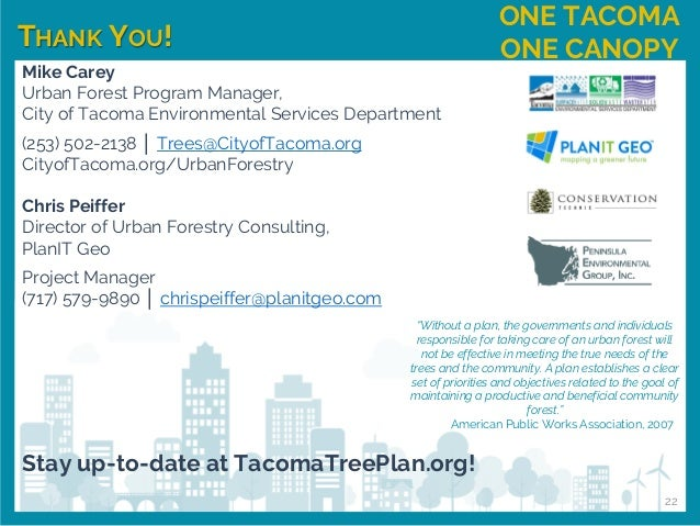 THANK YOU! ONE TACOMA ONE CANOPY Mike Carey Urban Forest Program Manager, City of Tacoma Environmental Services Department...