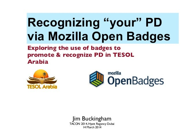 """Recognizing """"your"""" PD via Mozilla Open Badges Exploring the use of badges to promote & recognize PD in TESOL Arabia Jim Bu..."""