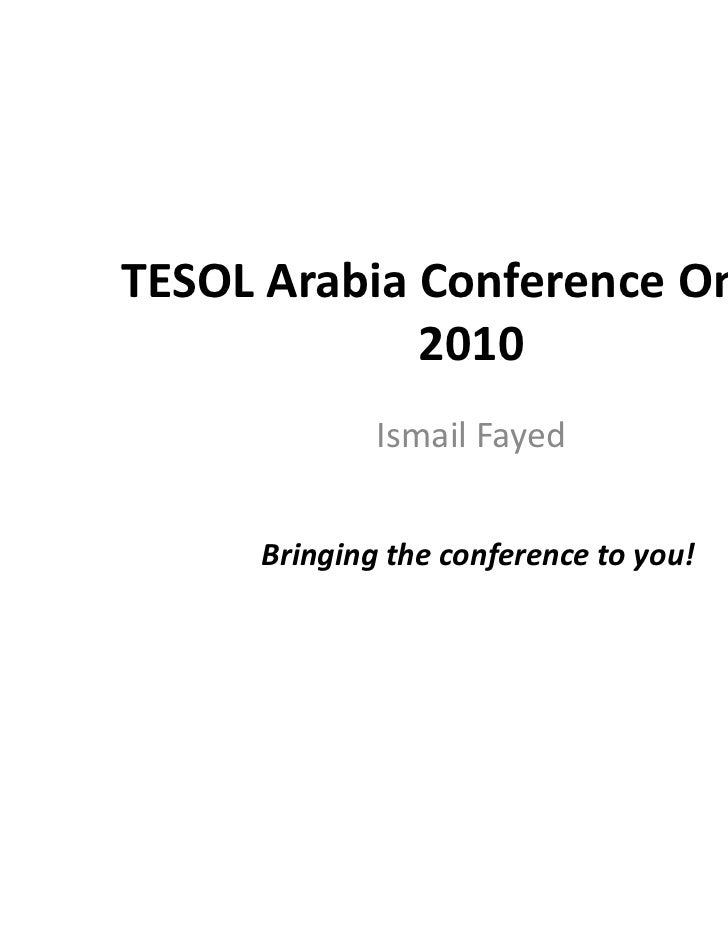 TESOL Arabia Conference Online             2010              Ismail Fayed      Bringing the conference to you!