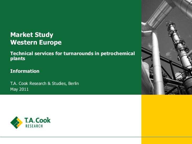 Market StudyWestern EuropeTechnical services for turnarounds in petrochemicalplantsInformationT.A. Cook Research & Studies...