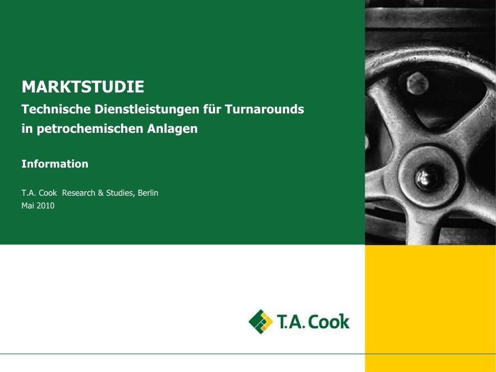 MARKTSTUDIETechnische Dienstleistungen für Turnaroundsin petrochemischen AnlagenInformationT.A. Cook Research & Studies, B...