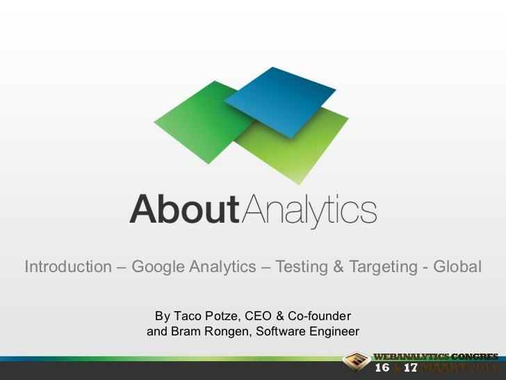 Introduction –  Google Analytics – Testing & Targeting - Global By Taco Potze, CEO & Co-founder and  Bram Rongen, Software...