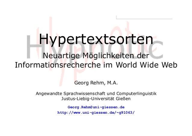 Hypertextsorten Neuartige Möglichkeiten der Informationsrecherche im World Wide Web Georg Rehm, M.A. Angewandte Sprachwiss...