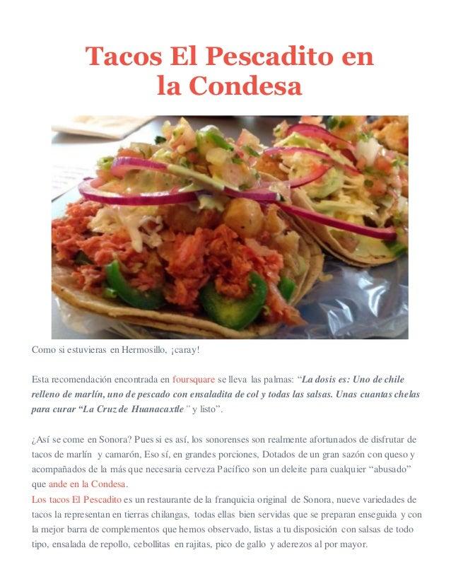 Tacos El Pescadito en la Condesa Como si estuvieras en Hermosillo, ¡caray! Esta recomendación encontrada en foursquare se ...