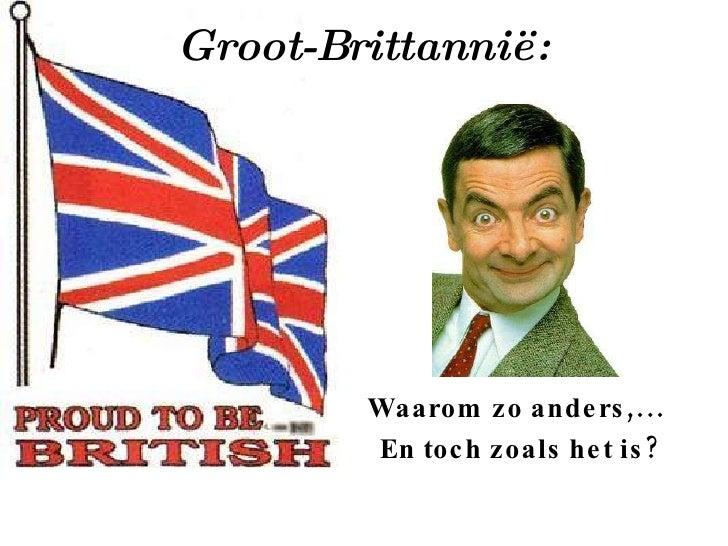Groot-Brittannië: Waarom zo anders,...  En toch zoals het is?