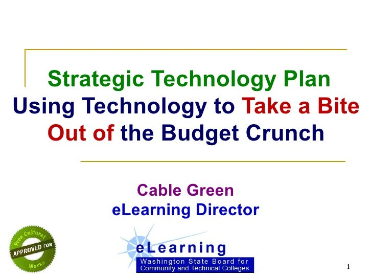 Strategic Technology Plan Using Technology to  Take a Bite Out of  the Budget Crunch Cable Green eLearning Director