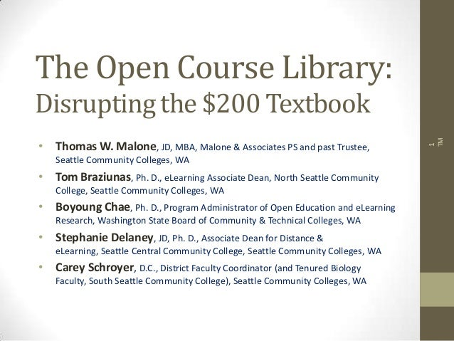 The Open Course Library: Disrupting the $200 Textbook • Thomas W. Malone, JD, MBA, Malone & Associates PS and past Trustee...