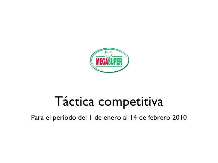 Táctica competitiva Para el periodo del 1 de enero al 14 de febrero 2010