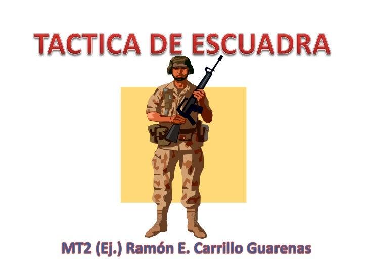 TACTICA DE ESCUADRA<br />.<br />MT2 (Ej.) Ramón E. Carrillo Guarenas<br />