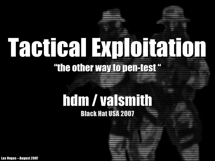 """Tactical Exploitation                           """"the other way to pen-test """"                               hdm / valsmith ..."""