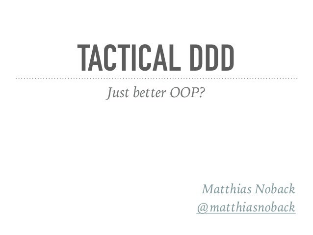 TACTICAL DDD Just better OOP? Matthias Noback @matthiasnoback