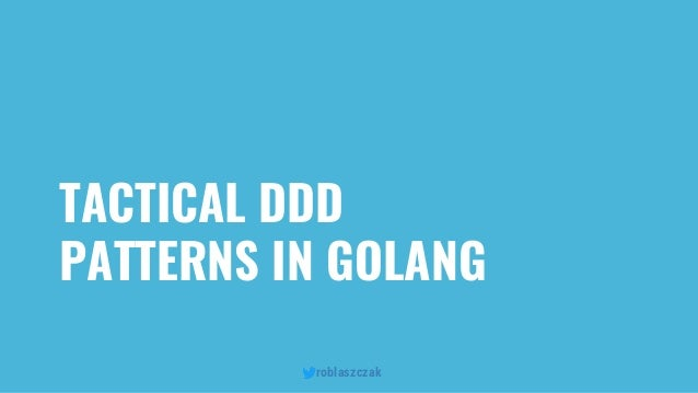roblaszczak TACTICAL DDD PATTERNS IN GOLANG
