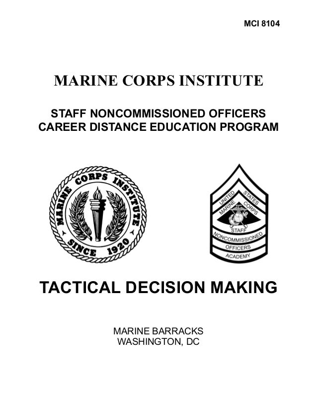 MCI 8104  MARINE CORPS INSTITUTE  STAFF NONCOMMISSIONED OFFICERSCAREER DISTANCE EDUCATION PROGRAMTACTICAL DECISION MAKING ...