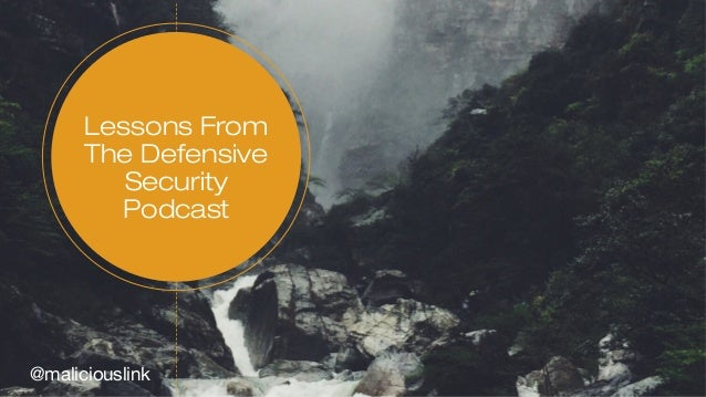 Lessons From The Defensive Security Podcast @maliciouslink