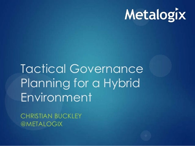 Tactical Governance Planning for a Hybrid Environment CHRISTIAN BUCKLEY @METALOGIX