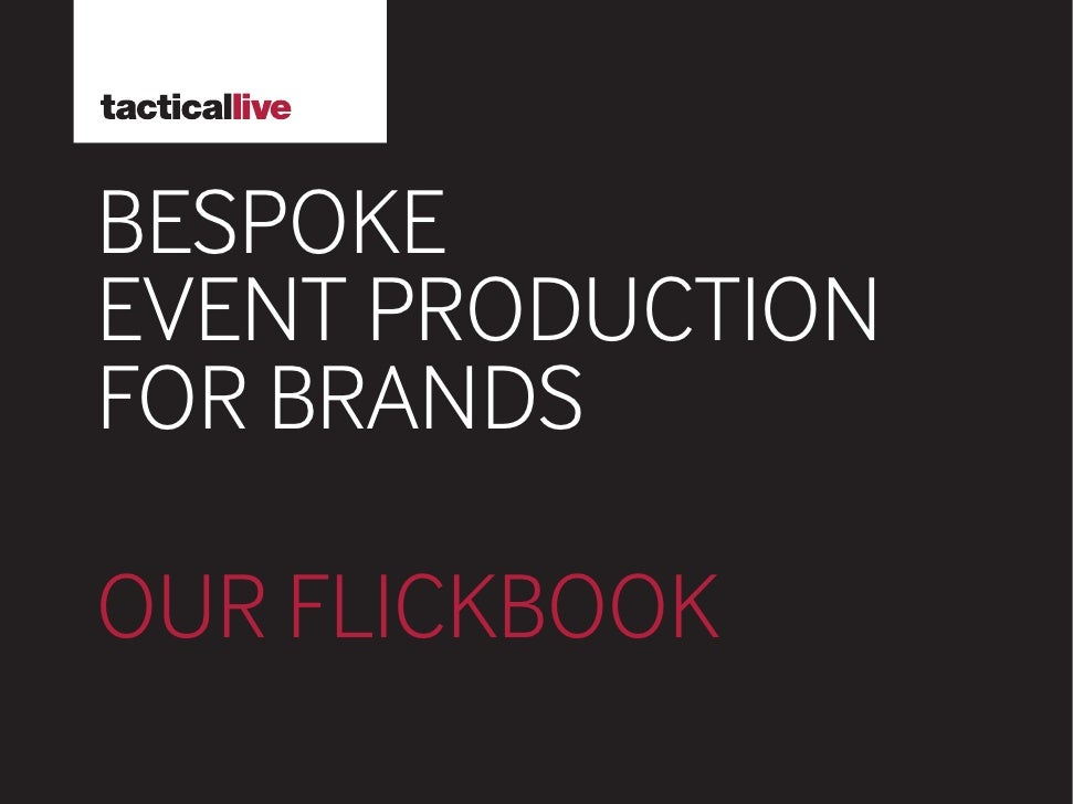 BESPOKE EVENT PRODUCTION FOR BRANDS  OUR FLICKBOOK