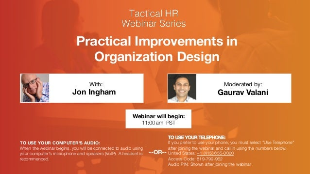 Practical Improvements in Organization Design Jon Ingham  Gaurav Valani With:  Moderated by: TO USE YOUR COMPUTER'S AUDIO:...