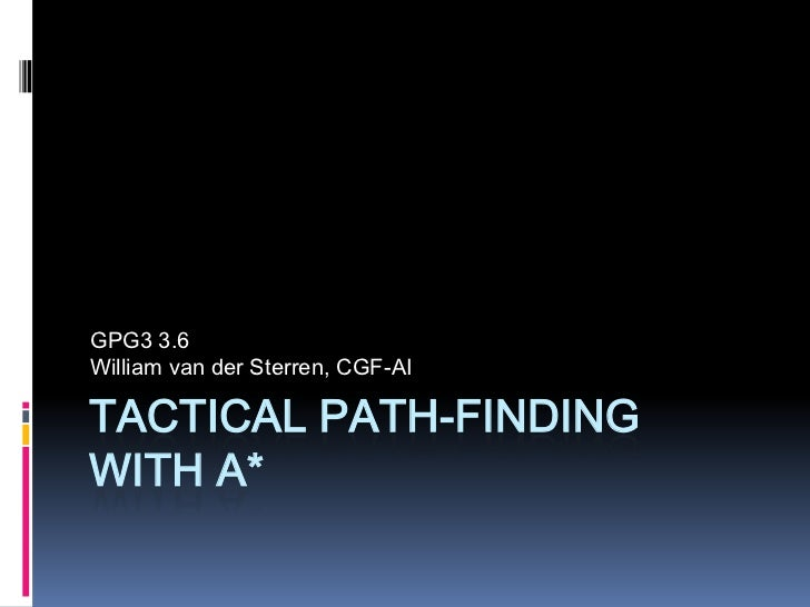 Tactical Path-Findingwith A*<br />GPG3 3.6<br />William van derSterren, CGF-AI<br />