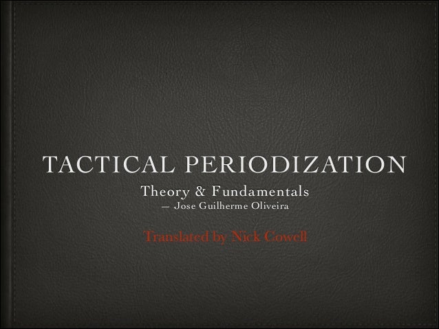 TACTICAL PERIODIZATION Theory & Fundamentals	  — Jose Guilherme Oliveira  Translated by Nick Cowell
