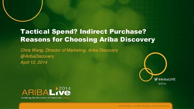 #AribaLIVE Tactical Spend? Indirect Purchase? Reasons for Choosing Ariba Discovery Chris Wang, Director of Marketing, Arib...
