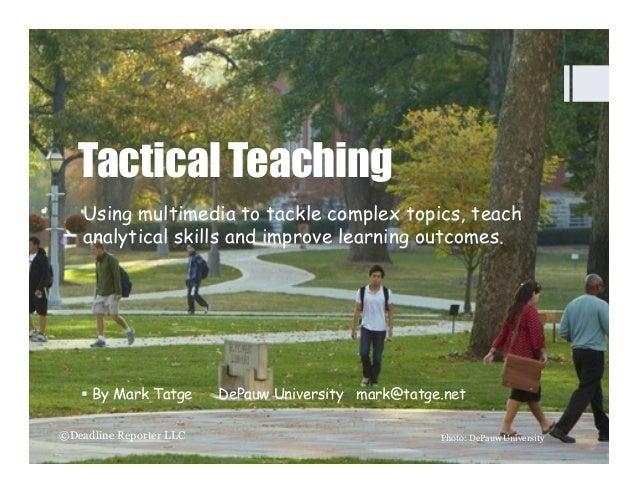 Tactical Teaching Using multimedia to tackle complex topics, teach analytical skills and improve learning outcomes.  §  B...