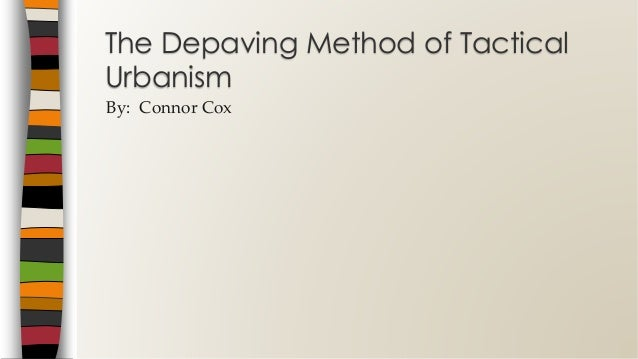The Depaving Method of Tactical Urbanism By: Connor Cox