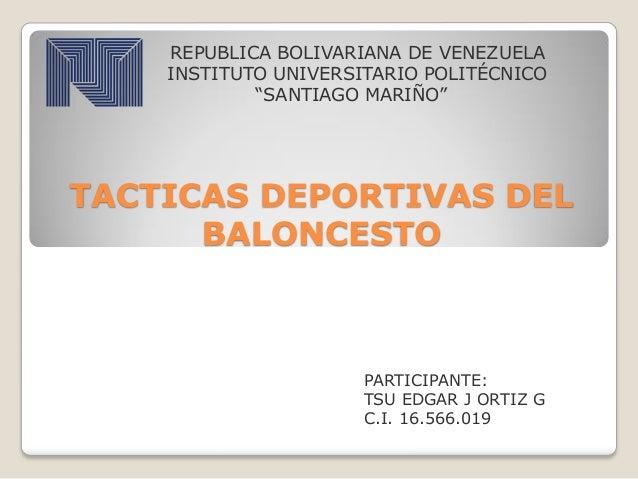 """TACTICAS DEPORTIVAS DEL BALONCESTO REPUBLICA BOLIVARIANA DE VENEZUELA INSTITUTO UNIVERSITARIO POLITÉCNICO """"SANTIAGO MARIÑO..."""