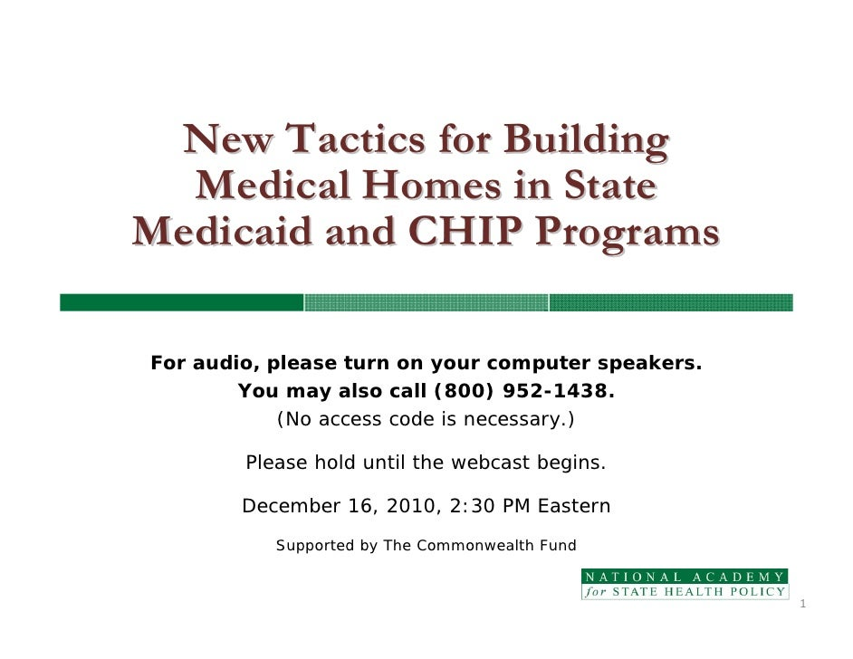New Tactics for Building  Medical Homes in StateMedicaid and CHIP ProgramsFor audio, please turn on your computer speakers...