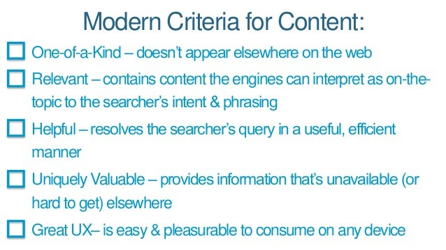 Modern Criteria for Content:  One-of-a-Kind – doesn't appear elsewhere on the web  Relevant – contains content the engines...