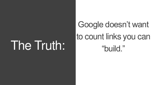 """The Truth:  Google doesn't want  to count links you can  """"build."""""""