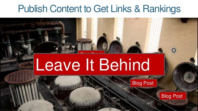 Publish Content to Get Links & Rankings  Blog Post  Blog Post  Leave It Behind  Article  Article  Blog Post