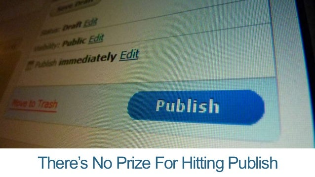 There's No Prize For Hitting Publish