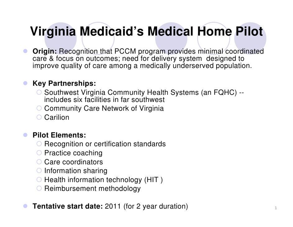 Virginia Medicaid's Medical Home PilotOrigin: Recognition that PCCM program provides minimal coordinatedcare & focus on ou...