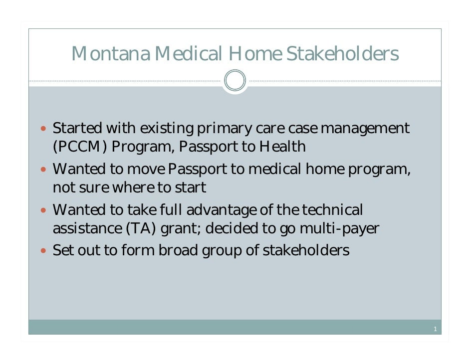 Montana Medical Home StakeholdersStarted with existing primary care case management(PCCM) Program, Passport to HealthWante...