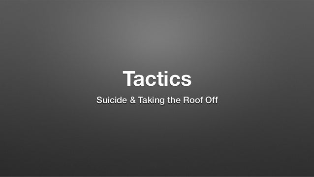 Tactics Suicide & Taking the Roof Off