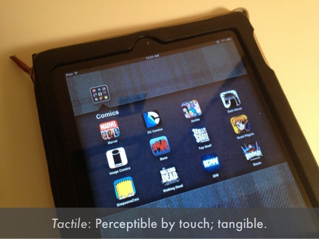 Tactile: Perceptible by touch; tangible.