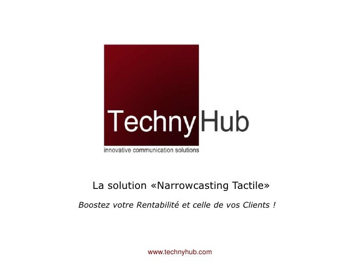 La solution «Narrowcasting Tactile»<br />BoostezvotreRentabilité et celle de vos Clients !<br />www.technyhub.com<br />