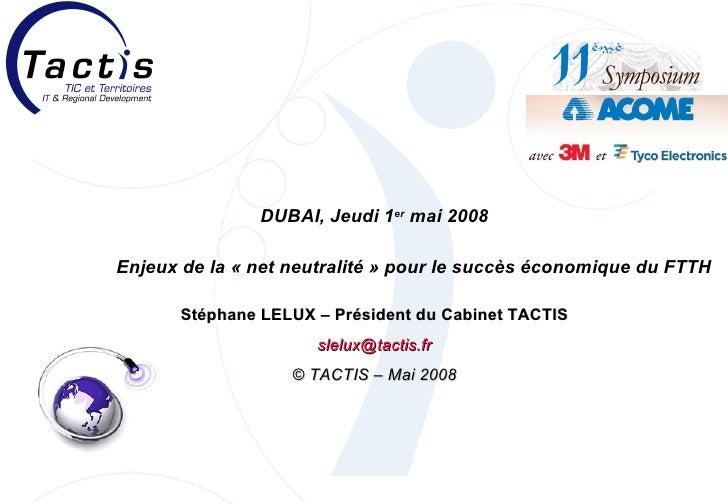 DUBAI, Jeudi 1 er  mai 2008 Enjeux de la «net neutralité» pour le succès économique du FTTH Stéphane LELUX – Président d...