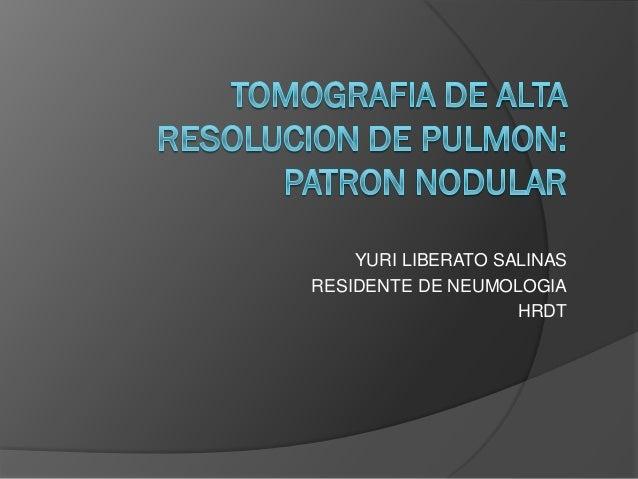 YURI LIBERATO SALINASRESIDENTE DE NEUMOLOGIA                    HRDT