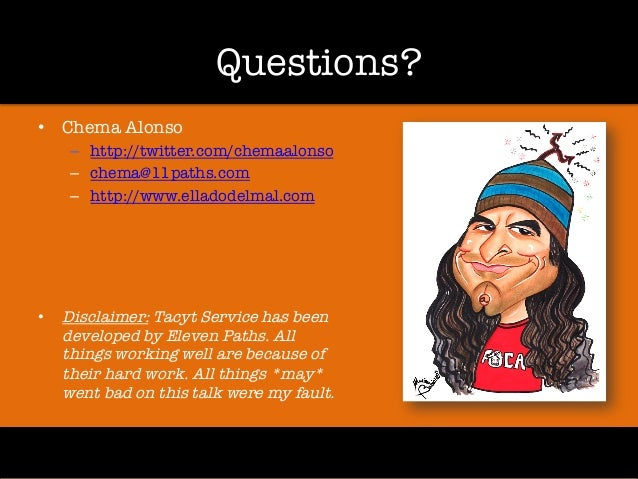 Questions? • Chema Alonso – http://twitter.com/chemaalonso  – chema@11paths.com – http://www.elladodelmal.com • Discl...