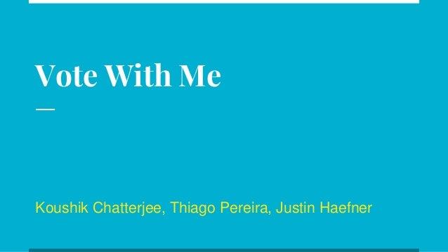 Vote With Me Koushik Chatterjee, Thiago Pereira, Justin Haefner