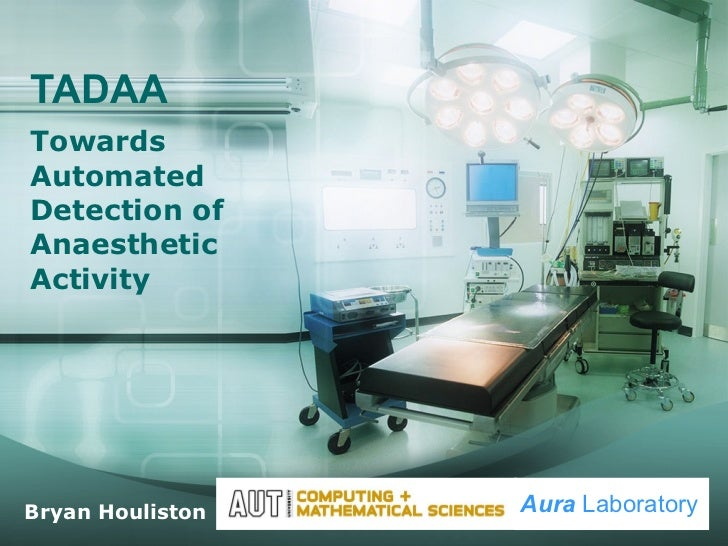 TADAA Towards Automated Detection of Anaesthetic Activity Bryan Houliston Aura  Laboratory