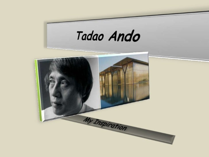 Tadao Ando<br />My Inspiration<br />