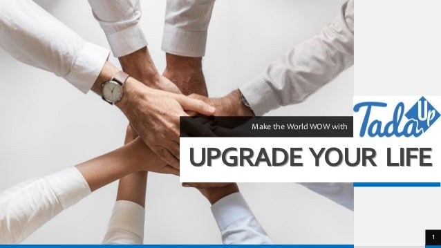 UPGRADE YOUR LIFE Make the World WOW with 1