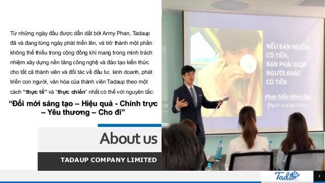 TREY research Từ những ngày đầu được dẫn dắt bởi Army Phan, Tadaup đã và đang từng ngày phát triển lên, và trở thành một p...